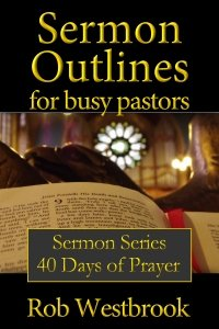Sermon Outlines for Busy Pastors: 40 Days of Prayer Sermon Series