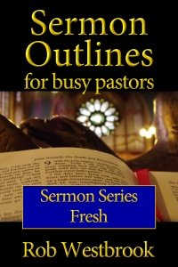 Sermon Outlines for Busy Pastors: Fresh Sermon Series