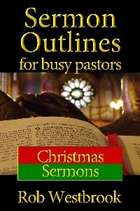 Sermon Outlines for Busy Pastors: Christmas Sermons