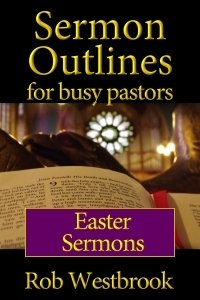 Sermon Outlines for Busy Pastors: Easter Sermons