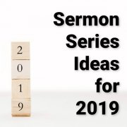 Sermon Series Ideas for 2019