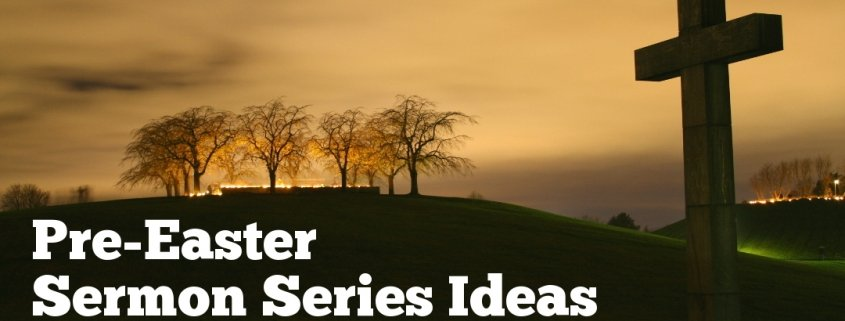 Pre-Easter Sermon Series Ideas
