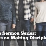 Disciple Series Sermons on Making Disciples