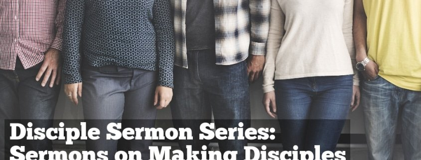 Disciple Series Sermons on Making Disciples